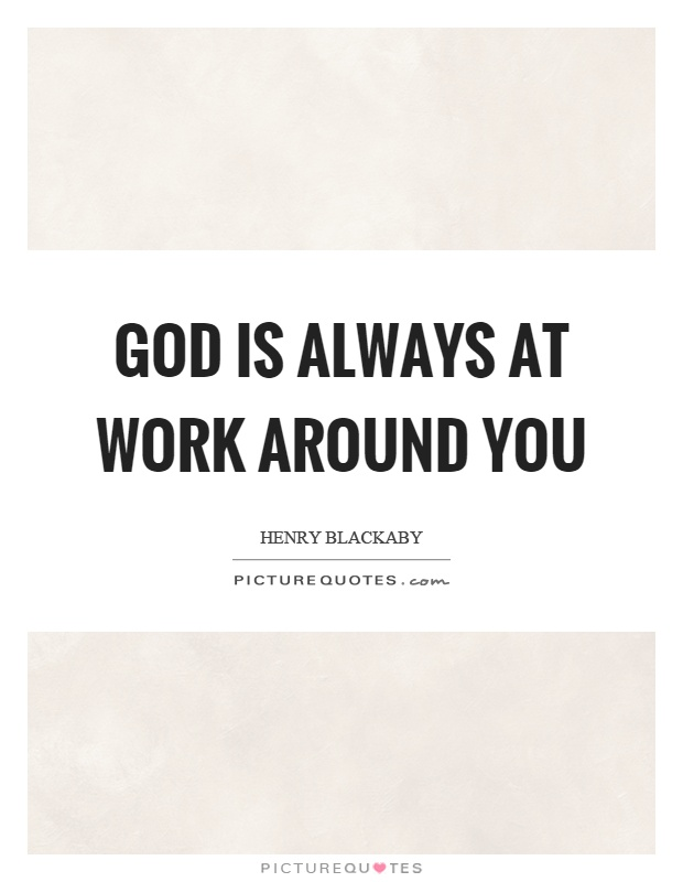 God is always at work around you Picture Quote #1