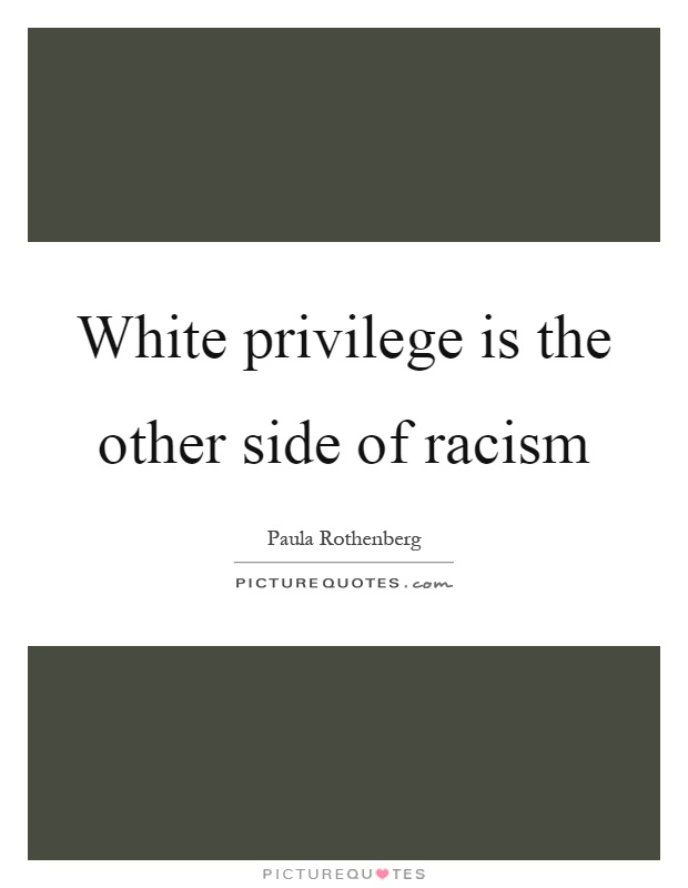 White privilege is the other side of racism Picture Quote #1