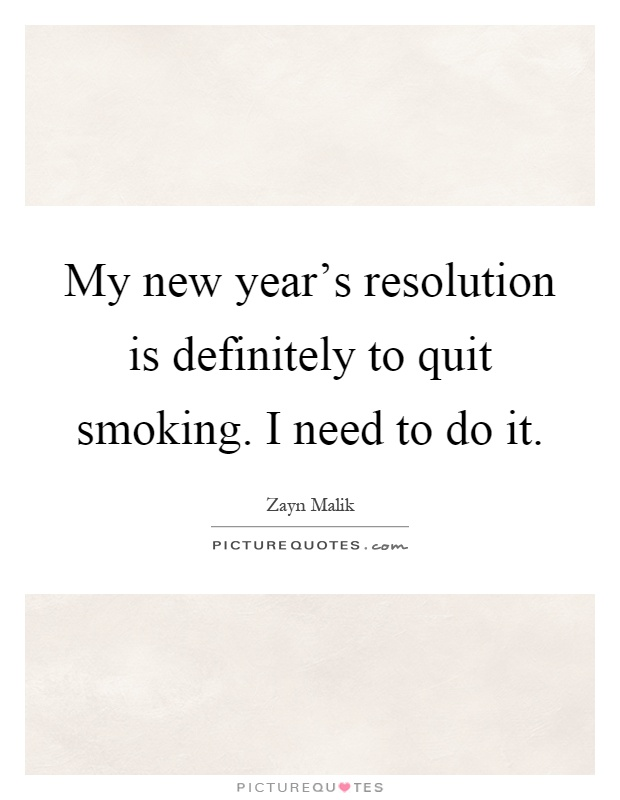 My new year\'s resolution is definitely to quit smoking. I need ...