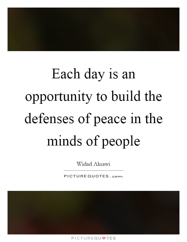Peace One Day Quotes: Each Day Is An Opportunity To Build The Defenses Of Peace