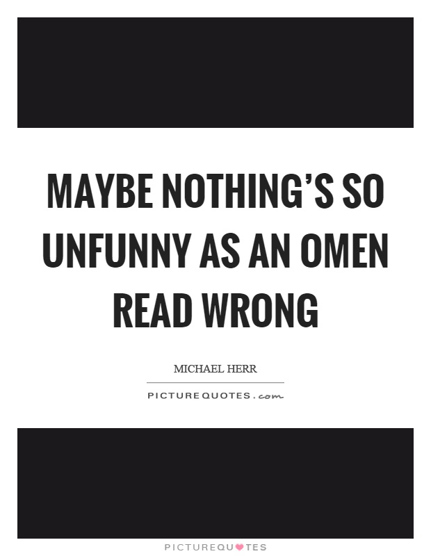 Maybe nothing's so unfunny as an omen read wrong Picture Quote #1