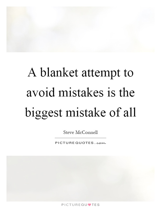 A blanket attempt to avoid mistakes is the biggest mistake of all Picture Quote #1