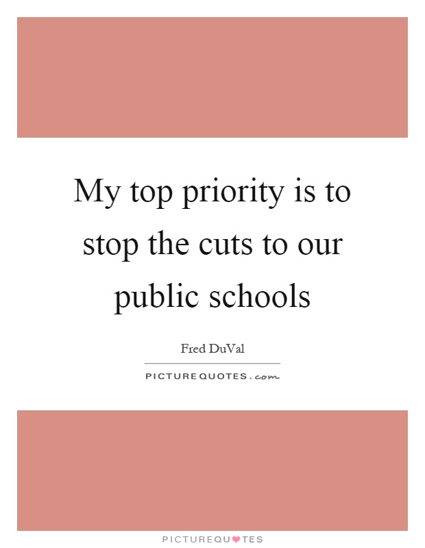 My top priority is to stop the cuts to our public schools Picture Quote #1