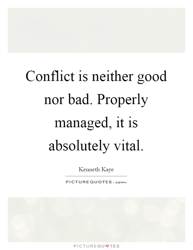 Conflict is neither good nor bad. Properly managed, it is absolutely vital Picture Quote #1