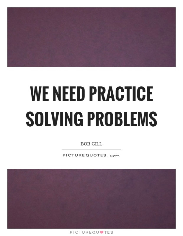 We need practice solving problems Picture Quote #1