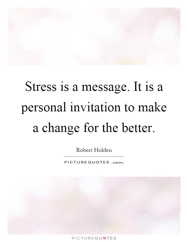 Stress is a message. It is a personal invitation to make a change for the better Picture Quote #1