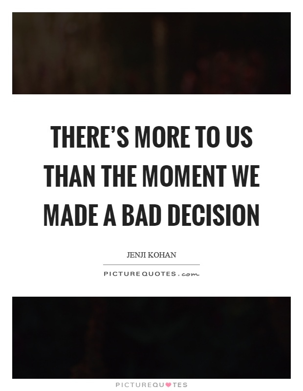 There's more to us than the moment we made a bad decision Picture Quote #1