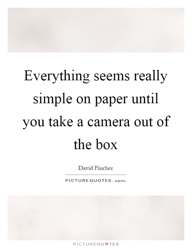 Everything seems really simple on paper until you take a camera out of the box Picture Quote #1
