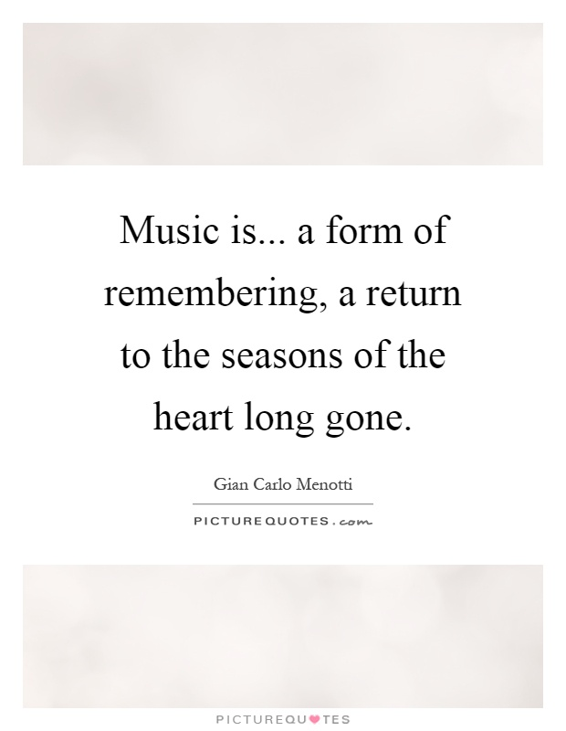 Music is... a form of remembering, a return to the seasons of the heart long gone Picture Quote #1