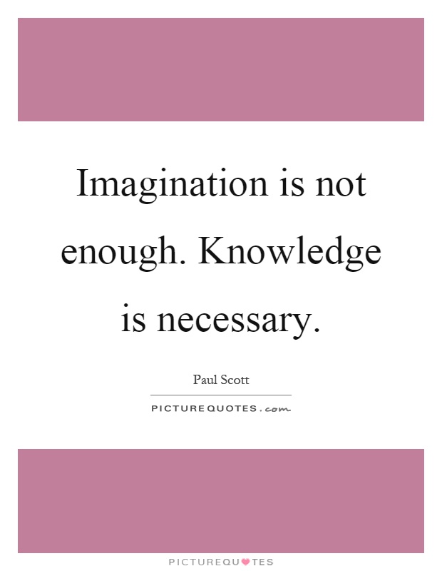 Imagination is not enough. Knowledge is necessary Picture Quote #1