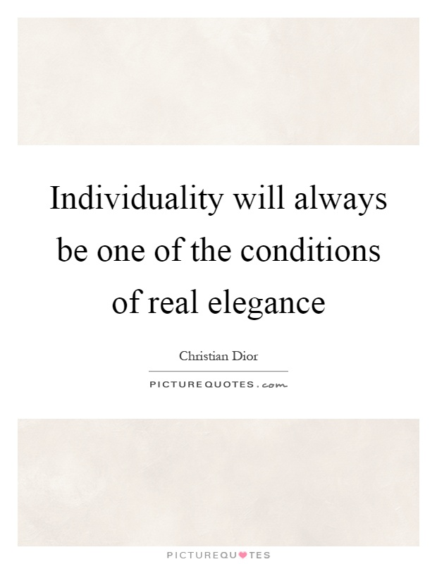 Individuality will always be one of the conditions of real elegance Picture Quote #1