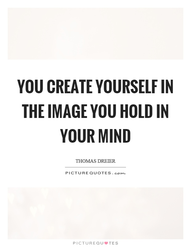 You create yourself in the image you hold in your mind Picture Quote #1