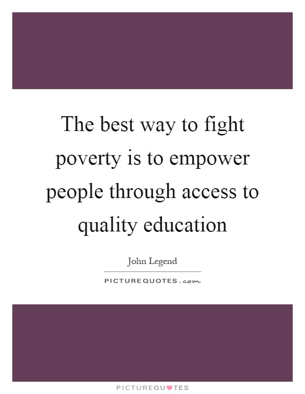 The best way to fight poverty is to empower people through access to quality education Picture Quote #1
