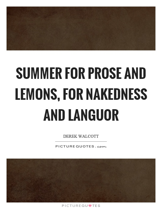 Exceptionnel Summer For Prose And Lemons, For Nakedness And Languor Picture Quote #1