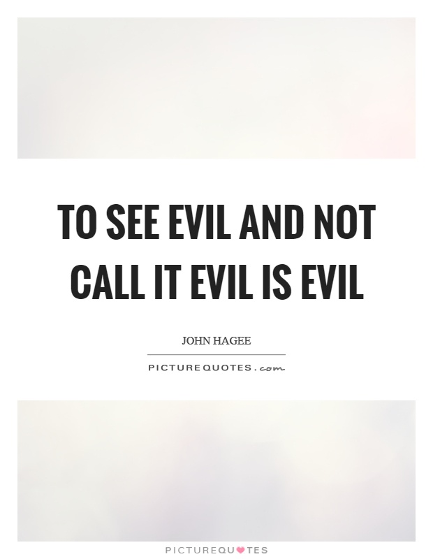 To see evil and not call it evil is evil Picture Quote #1
