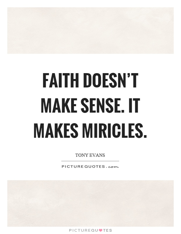 Faith doesn't make sense. It makes miricles Picture Quote #1
