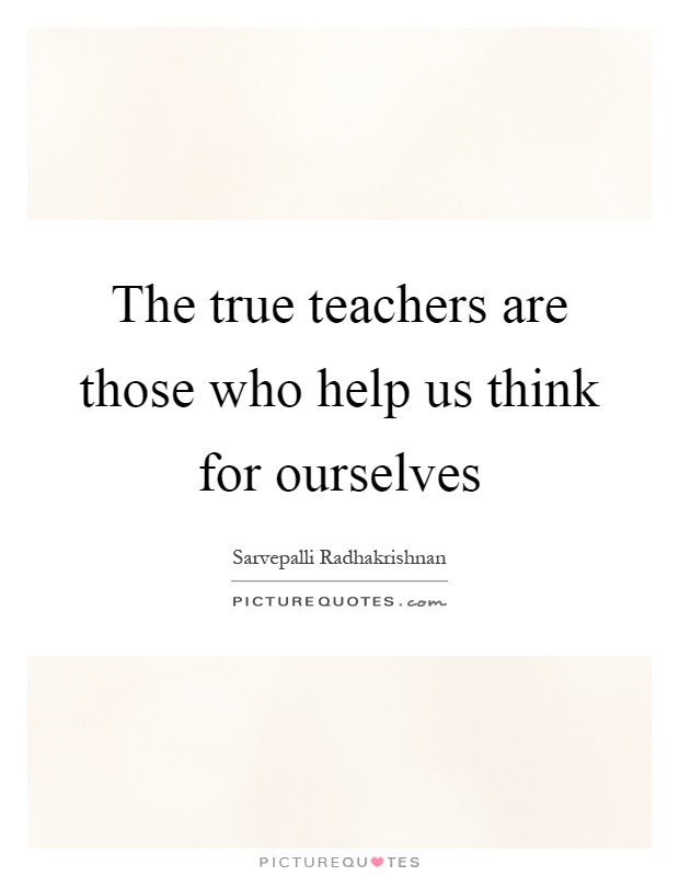 The true teachers are those who help us think for ourselves Picture Quote #1