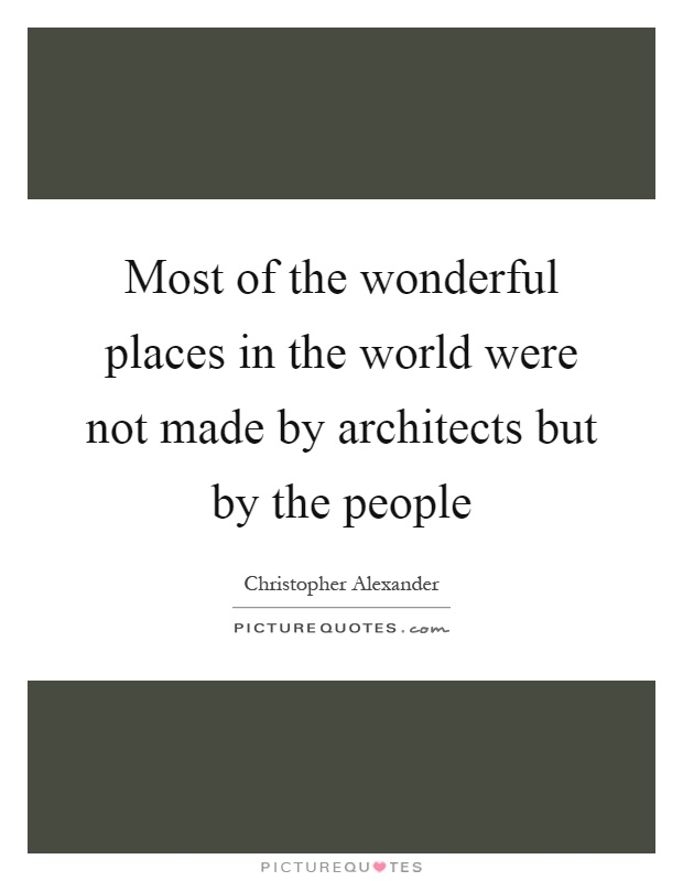 Most Of The Wonderful Places In The World Were Not Made By Picture Quotes