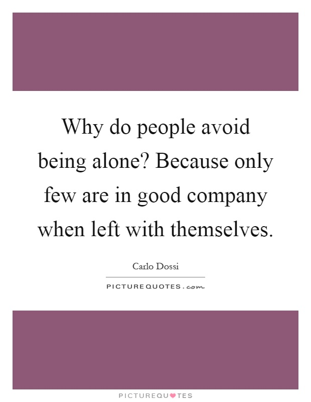 Why do people avoid being alone? Because only few are in good company when left with themselves Picture Quote #1