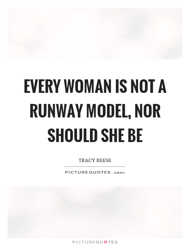 Every woman is not a runway model, nor should she be Picture Quote #1