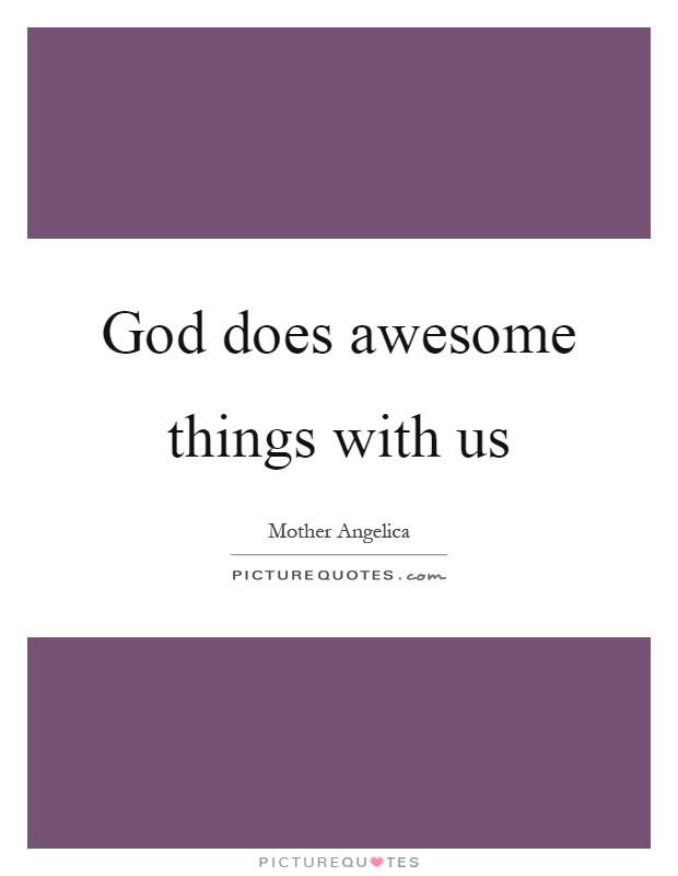 God does awesome things with us Picture Quote #1