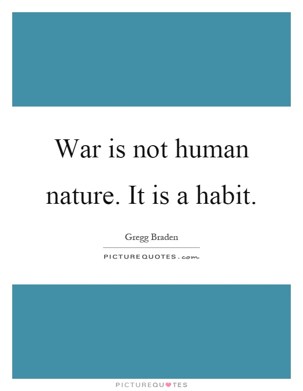 War is not human nature. It is a habit Picture Quote #1