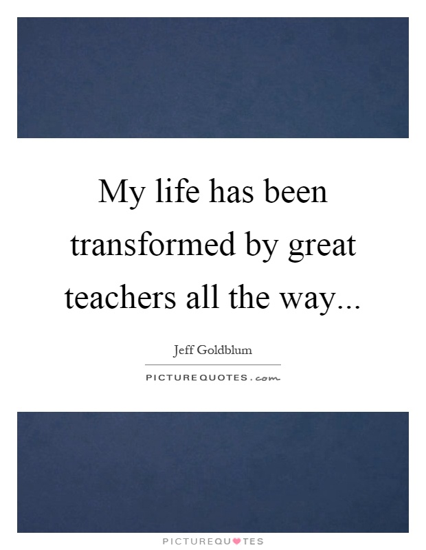 the teachers in my life as Having been a teacher for over thirty years, teaching preschool and every age group up to and including college seminary students as well as teaching children, youth, women and adult sunday school classes, you might say i am a well-seasoned educator it was my life-long dream and ambition to teach and it is a profession that has challenged me.