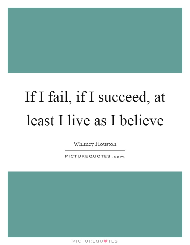 If I fail, if I succeed, at least I live as I believe Picture Quote #1