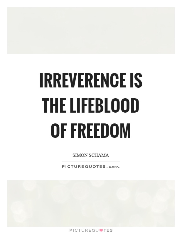 Irreverence is the lifeblood of freedom Picture Quote #1