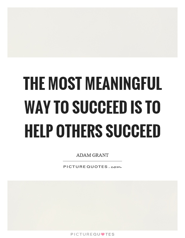 Most Meaningful Quotes Mesmerizing The Most Meaningful Way To Succeed Is To Help Others Succeed