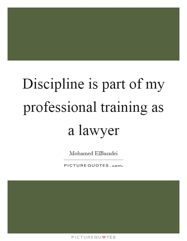 Discipline is part of my professional training as a lawyer Picture Quote #1