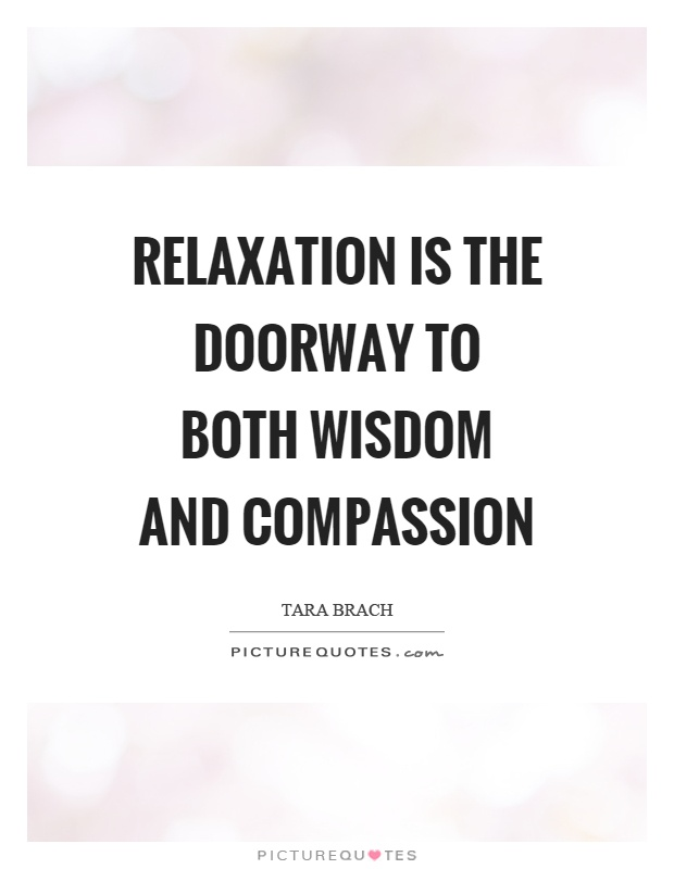 Relaxation is the doorway to both wisdom and compassion Picture Quote #1