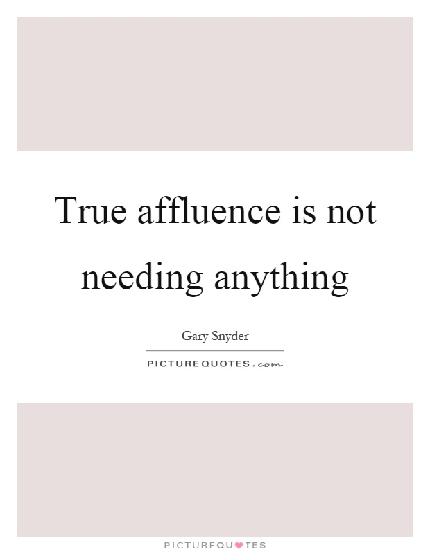 True affluence is not needing anything Picture Quote #1