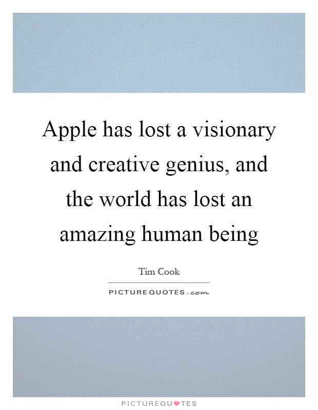 Apple has lost a visionary and creative genius, and the world has lost an amazing human being Picture Quote #1