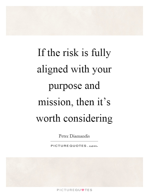 If the risk is fully aligned with your purpose and mission, then it's worth considering Picture Quote #1