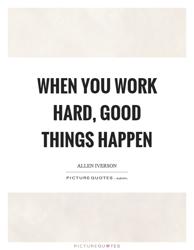 When you work hard, good things happen Picture Quote #1