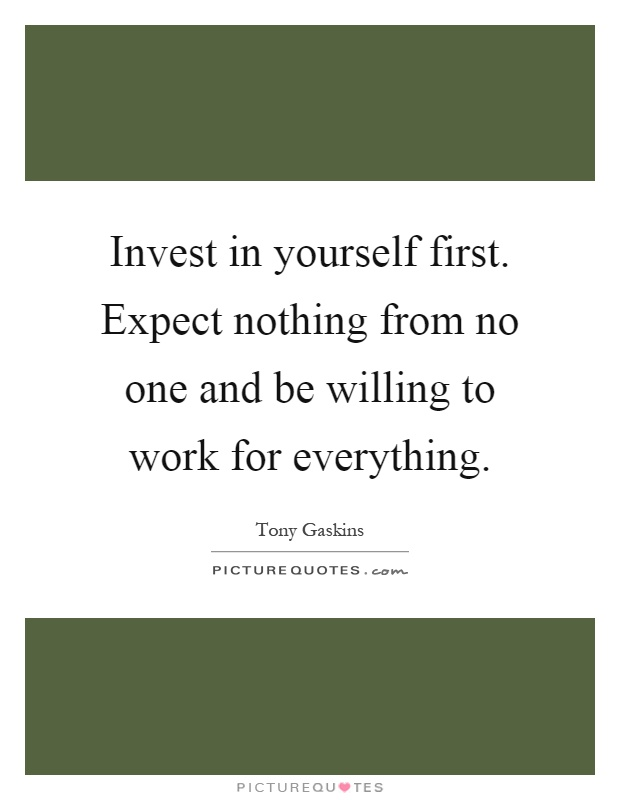 Invest In Yourself First. Expect Nothing From No One And