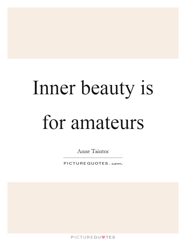 Inner beauty is for amateurs Picture Quote #1