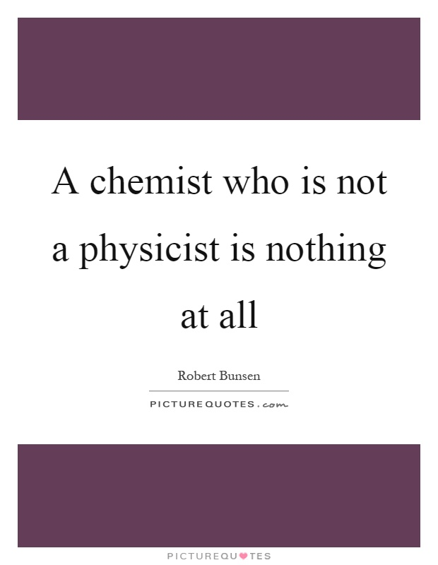 A chemist who is not a physicist is nothing at all Picture Quote #1