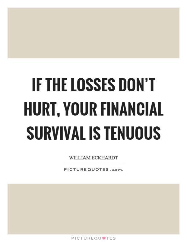 If the losses don't hurt, your financial survival is tenuous Picture Quote #1