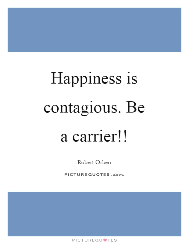 Happiness is contagious Be a carrier Picture Quote 1
