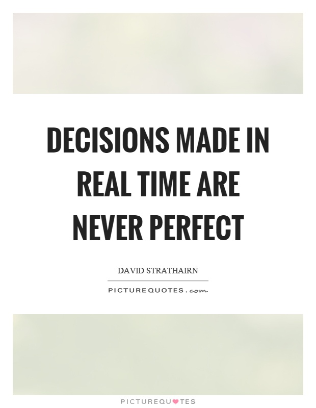 Decisions made in real time are never perfect Picture Quote #1