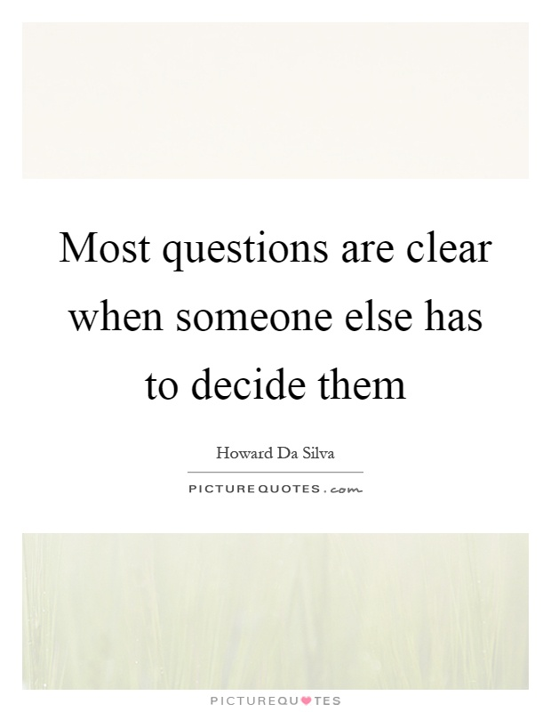 Most questions are clear when someone else has to decide them Picture Quote #1