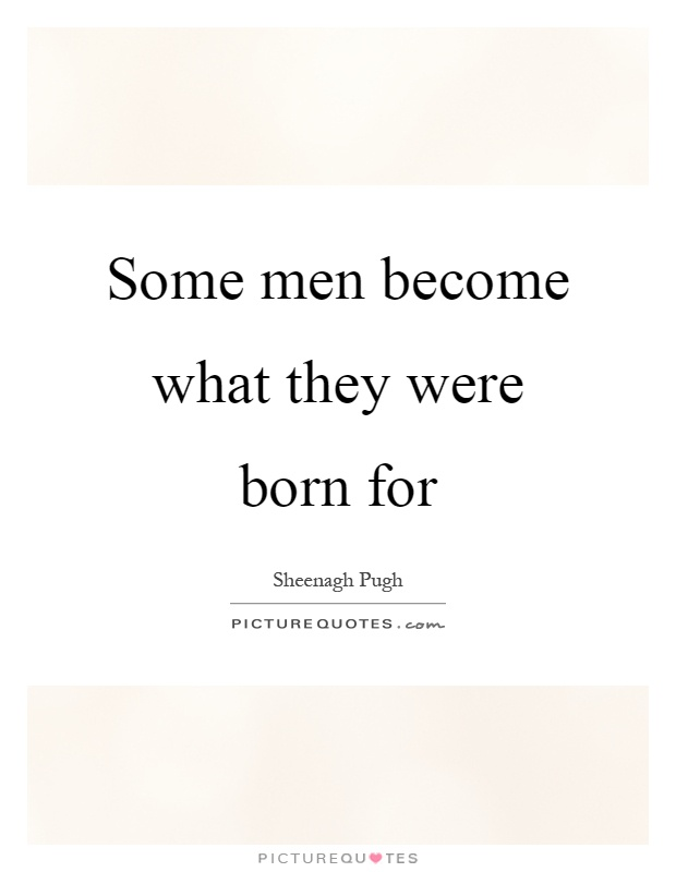 Some men become what they were born for Picture Quote #1
