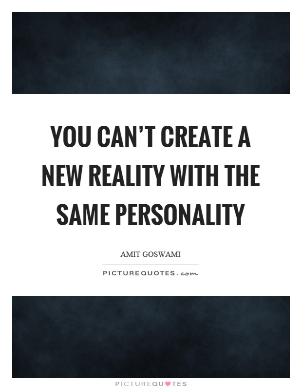 You can't create a new reality with the same personality Picture Quote #1