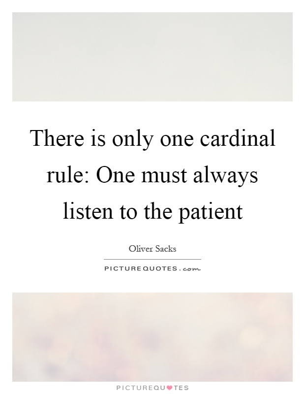 There is only one cardinal rule: One must always listen to the patient Picture Quote #1
