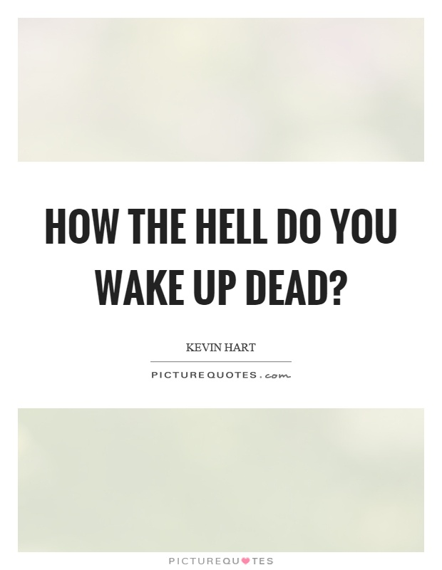 How the hell do you wake up dead? Picture Quote #1