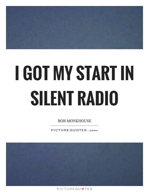 I got my start in silent radio Picture Quote #1