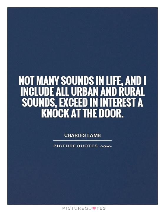 Not many sounds in life, and I include all urban and rural sounds, exceed in interest a knock at the door Picture Quote #1