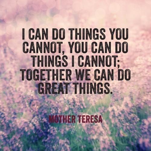 I can do things you cannot, you can do things I cannot; together we can do great things Picture Quote #2
